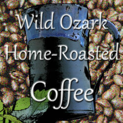 Fresh Home Roasted Coffee from Wild Ozark