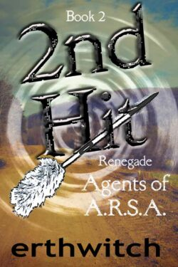 Cover for 2nd Hit, the next book in the Renegade Agents of A.R.S.A. series by Ima Erthwitch